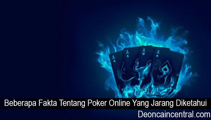 Beberapa Fakta Tentang Poker Online Yang Jarang Diketahui
