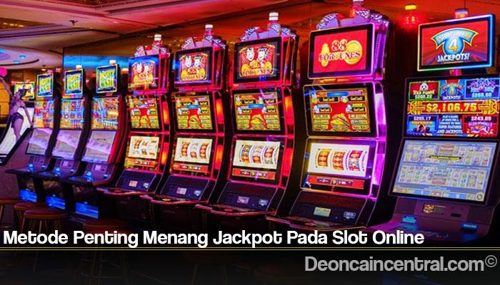 Metode Penting Menang Jackpot Pada Slot Online