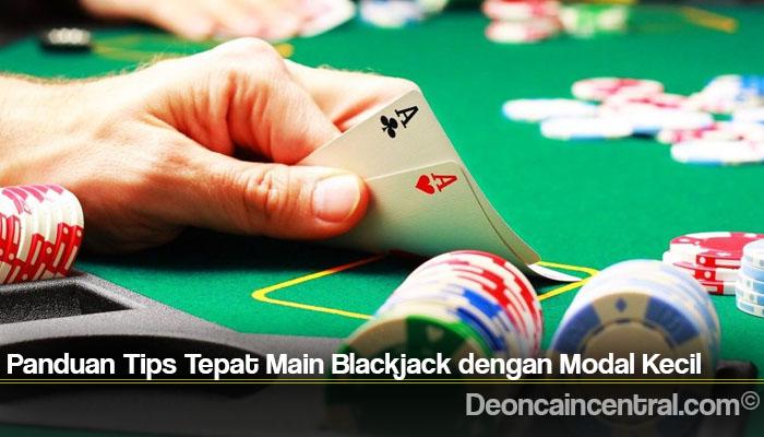 Panduan Tips Tepat Main Blackjack dengan Modal Kecil