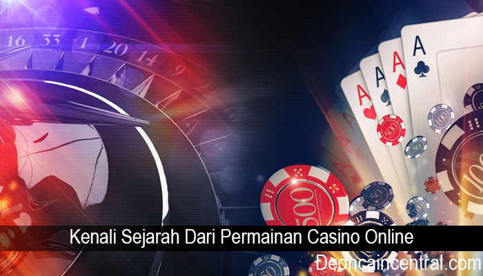 Kenali Sejarah Dari Permainan Casino Online