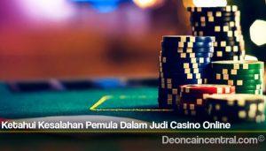 Ketahui Kesalahan Pemula Dalam Judi Casino Online