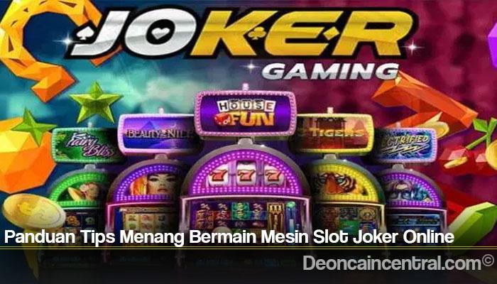 Panduan Tips Menang Bermain Mesin Slot Joker Online