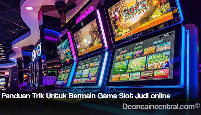 Panduan Trik Untuk Bermain Game Slot Judi online