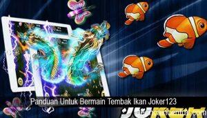 Panduan Untuk Bermain Tembak Ikan Joker123