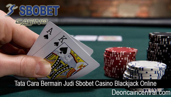 Tata Cara Bermain Judi Sbobet Casino Blackjack Online