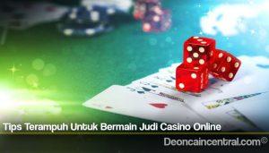 Tips Terampuh Untuk Bermain Judi Casino Online